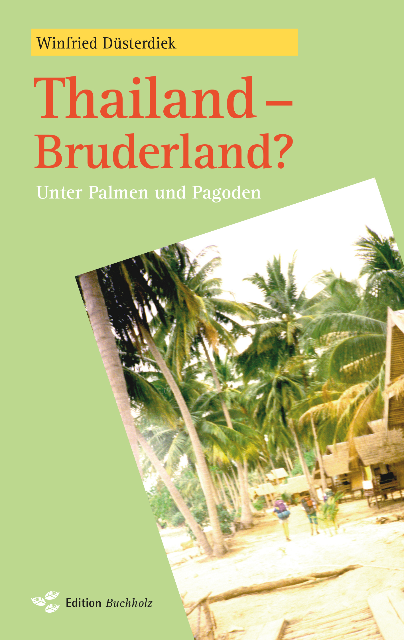 Thailand – Bruderland?: Unter Palmen und Pagoden